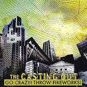Go Crazy! Throw Fireworks by The Casting Out