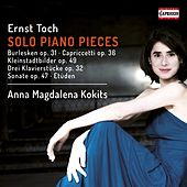 Toch: Solo Piano Pieces by Anna Magdalena Kokits