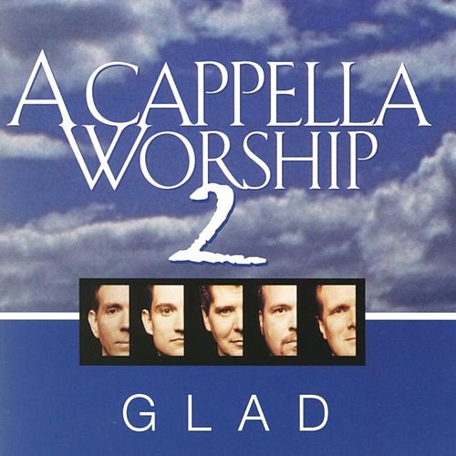 A Cappella Worship 2 by Glad
