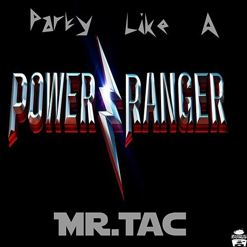 Party Like a Power Ranger by Mr. Tac
