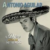 A Diez Años de Su Adiós de Antonio Aguilar