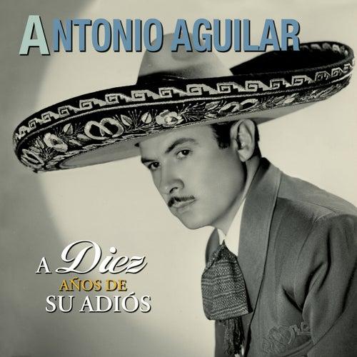 A Diez Años de Su Adiós by Antonio Aguilar
