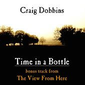 Time in a Bottle (Bonus Track from the View from Here) by Craig Dobbins