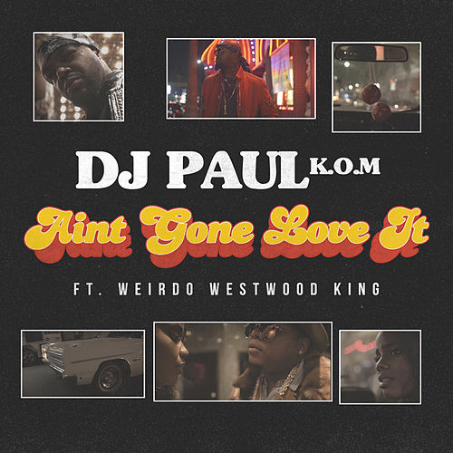 Ain't Gone Love It by DJ Paul
