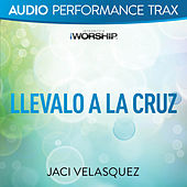 Llévalo a la cruz (Performance Trax) by Jaci Velasquez