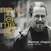 Thomas Chapin Quartets '95 & '96 - Never Let Me Go by Various Artists