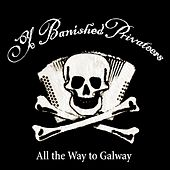 All The Way To Galway by Ye Banished Privateers