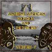 Ancient African Sounds and Rhythms, Vol. 7 by Various Artists