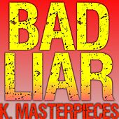 Bad Liar (Originally Performed by Selena Gomez) [Karaoke Instrumental] by K. Masterpieces