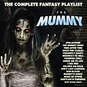 The Mummy - The Complete Fantasy Playlist by Various Artists