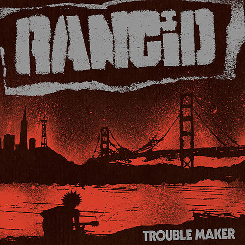 Trouble Maker (Deluxe Edition) by Rancid