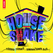 House Shake by Smalltown DJs Torro Torro
