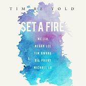 Set a Fire (feat. MC Jin, Megan Lee, Tim Hwang, Big Phony & Michael Lu) by Tim Be Told