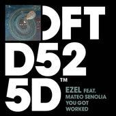 You Got Worked (feat. Mateo Senolia) by Ezel