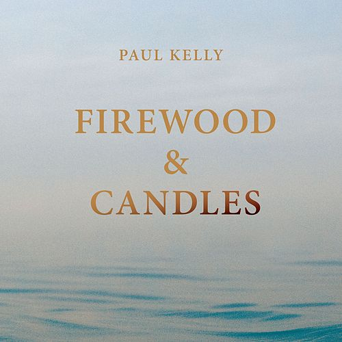 Firewood and Candles by Paul Kelly