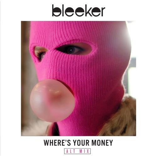 Where's Your Money (Alt Mix) by Bleeker