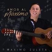 Amor al Máximo by Maximo Zuleta