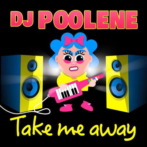 Take Me Away by DJ Poolene