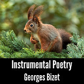 Instrumental Poetry: Georges Bizet by Georges Bizet