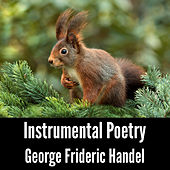 Instrumental Poetry: George Frideric Handel by George Frideric Handel