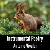 Instrumental Poetry: Antonio Vivaldi by Antonio Vivaldi
