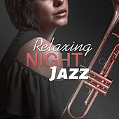 Relaxing Night Jazz – Calm Down Jazz, Stress Relief, Jazz to Sleep, Soothing Jazz Waves by Relaxing Jazz Music