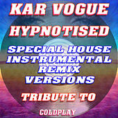 Hypnotised (Special House Instrumental Remix Versions) [Tribute To Coldplay] by Kar Vogue