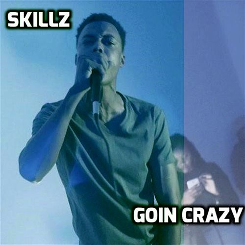 Goin Crazy by Skillz