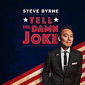 Tell the Damn Joke by Steve Byrne