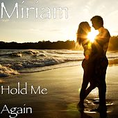Hold Me Again by Miriam