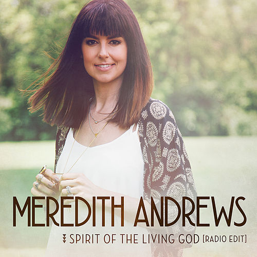 Spirit Of The Living God (Radio Edit) by Meredith Andrews