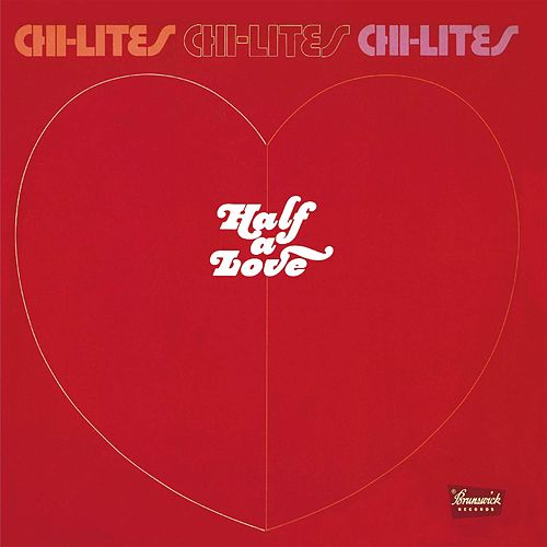 Half A Love by The Chi-Lites