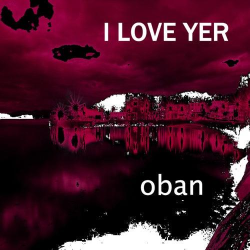I Love Yer by Oban