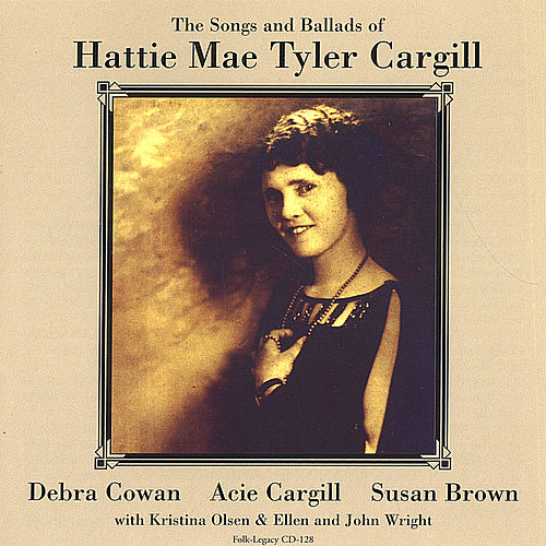 Play & Download The Songs & Ballads of Hattie Mae Tyler Cargill by Various Artists | Napster