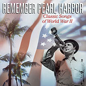 Play & Download Remember Pearl Harbor: Classic Songs Of WW II by Various Artists | Napster