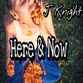 Here & Now by J.Knight