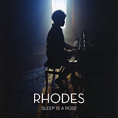 Sleep Is a Rose by Rhodes