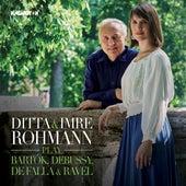 Ditta & Imre Rohmann Play Bartók, Debussy, De Falla & Ravel by Ditta Rohmann
