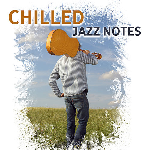 Chilled Jazz Notes – Relaxing Jazz Melodies, Smooth Jazz 2017, Soft Instrumental Music by Light Jazz Academy
