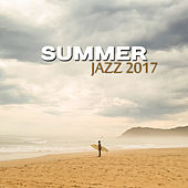 Summer Jazz 2017 – Fresh Jazz Album, Great Vibes, Lounge, Smooth Jazz, Jazz 2017 by Acoustic Hits