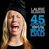 45 Jokes About My Dead Dad by Laurie Kilmartin