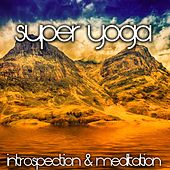 Super Yoga (Introspection & Meditation) by Various Artists
