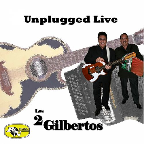 Unplugged Live by Los Dos Gilbertos