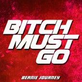 Bitch Must Go by Bernie Journey