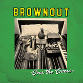 Over The Covers by Brownout