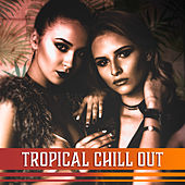 Tropical Chill Out – Good Vibes, Sunny Ibiza, Pool Party, Cocktail Bar, Bora Bora Evening, Holiday Hits by Beach House Chillout Music Academy