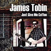 Just Give Me Coffee by James Tobin