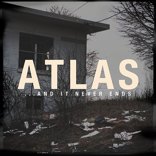 ...and It Never Ends by Atlas