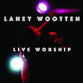 Live Worship by Laney Wootten