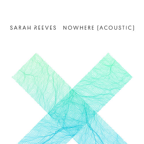Nowhere (Acoustic) by Sarah Reeves